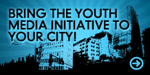 Bring the Youth Media Initiative to your city!